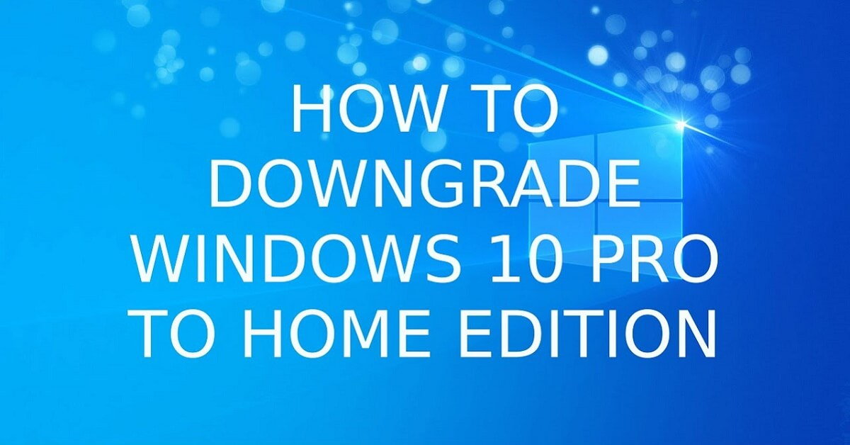 How to downgrade from Windows 10 Pro to Home